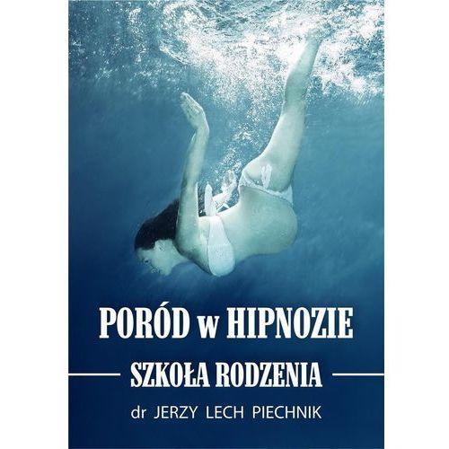 Poród w hipnozie Szkoła rodzenia - Piechnik Jerzy Lech, PSYCHOSKOK