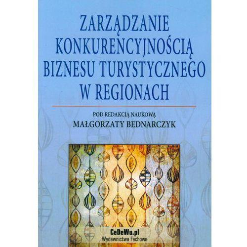 Zarządzanie Konkurencyjnością Biznesu Turystycznego W Regionach, oprawa miękka