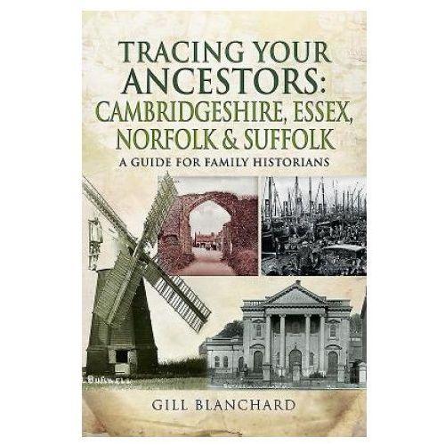 Tracing Your Ancestors: Cambridgeshire, Essex, Norfolk and Suffolk