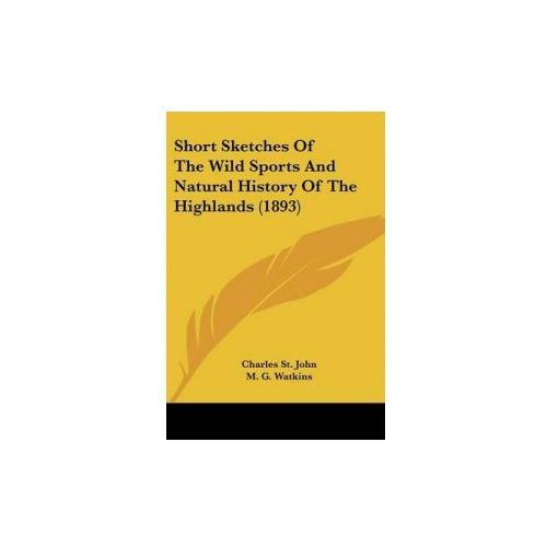 Short Sketches Of The Wild Sports And Natural History Of The Highlands (1893) (9781104304393)