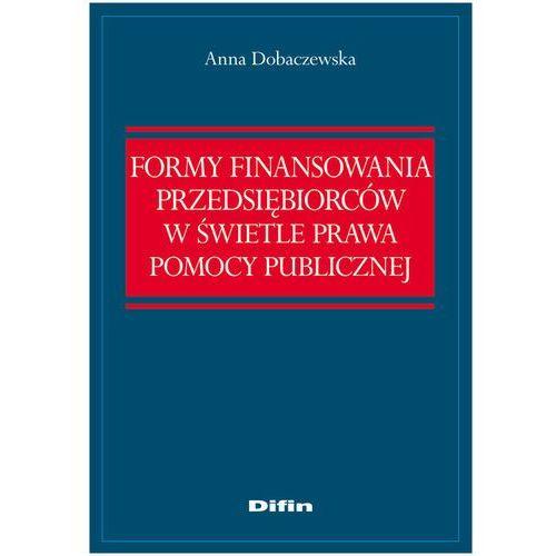 Formy finansowania przedsiębiorców w świetle prawa pomocy publicznej (2013)