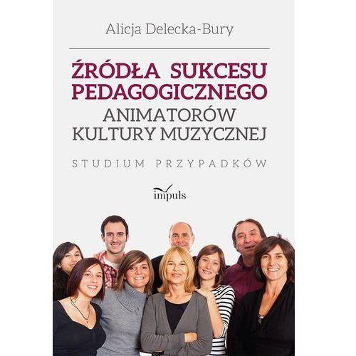 Źródła sukcesu pedagogicznego animatorów kultury muzycznej. Studium przypadków (2015)