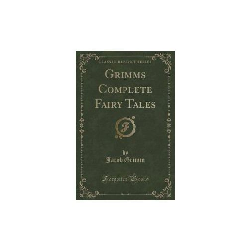 Grimms Complete Fairy Tales (Classic Reprint)