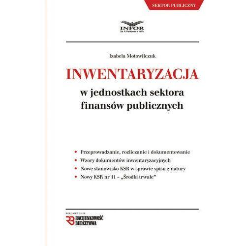 Inwentaryzacja w jednostkach sektora finansów publicznych - Izabela Motowilczuk, Motowilczuk Izabela