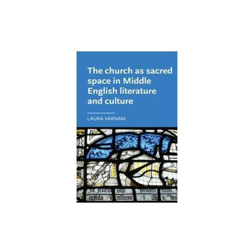 Church as Sacred Space in Middle English Literature and Culture