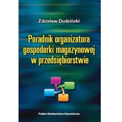 PORADNIK ORGANIZATORA GOSPODARKI MAGAZYNOWEJ W PRZEDSIĘBIORSTWIE (340 str.)