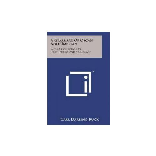 A Grammar of Oscan and Umbrian: With a Collection of Inscriptions and a Glossary (9781169969339)