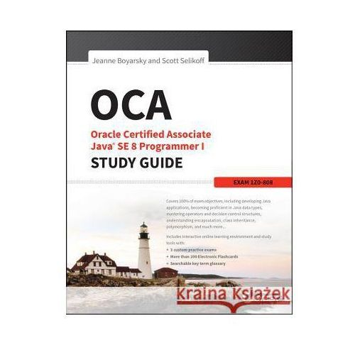 OCA: Oracle Certified Associate Java SE 8 Programmer I Study Guide: Exam 1Z0-808 (9781118957400)