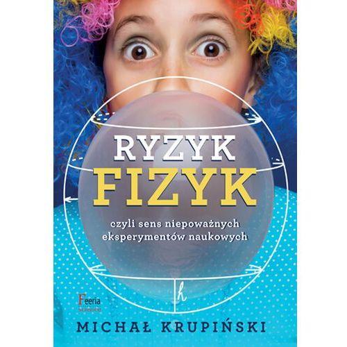 Ryzyk-fizyk czyli sens niepoważnych eksperymentów naukowych - Michał Krupiński - ebook