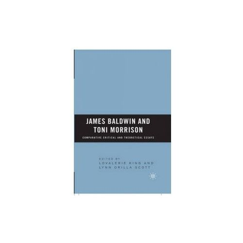 James Baldwin and Toni Morrison: Comparative Critical and Theoretical Essays (9780230619722)