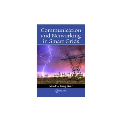 Communication and Networking in Smart Grids (9781439878736)
