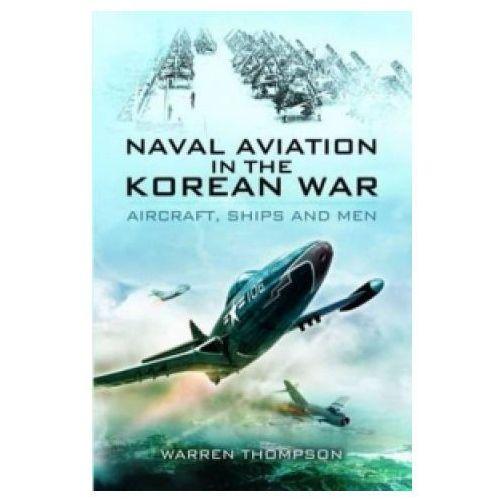 Naval Aviation in the Korean War: Aircraft, Ships and Men (reflections of War Series Vol 1), Thompson, Warren