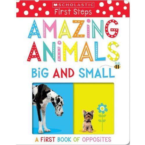 Amazing Animals Big and Small: A First Book of Opposites (Scholastic Early Learners) (9781338202427)