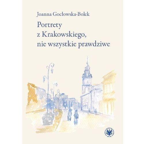 Portrety z Krakowskiego, nie wszystkie prawdziwe - Gocłowska-Bolek Joanna - książka (9788323547471)