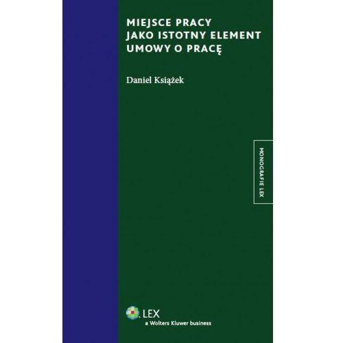 Miejsce pracy jako istotny element umowy o pracę - Daniel Książek (232 str.)