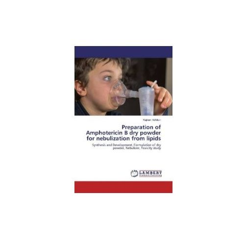 Preparation of Amphotericin B dry powder for nebulization from lipids (9783659925726)