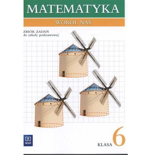 Matematyka wokół nas. Klasa 6, szkoła podstawowa. Zbiór zadań - ŁÓDŹ, odbiór osobisty za 0zł! (9788302143083)