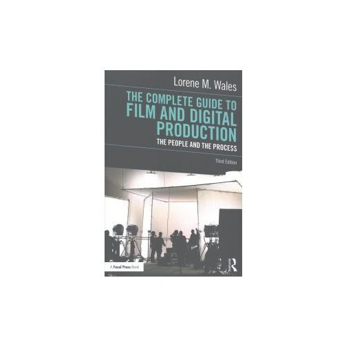 Complete Guide to Film and Digital Production, Wales, Lorene