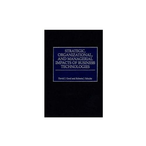 Strategic, Organizational and Managerial Impacts of Business Technologies (9781567202441)