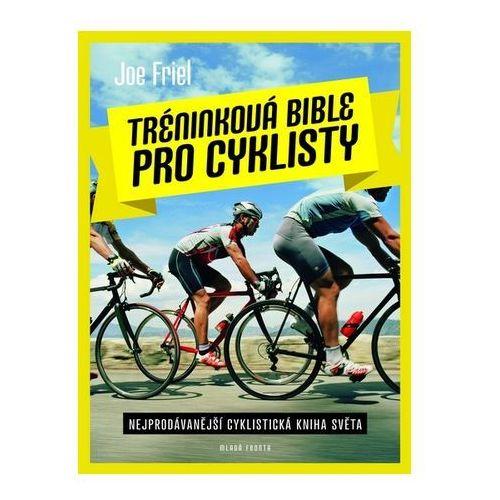 Tréninková Bible Pro Cyklisty - Nejprodávánější Cyklistická Kniha Světa, Friel Joe