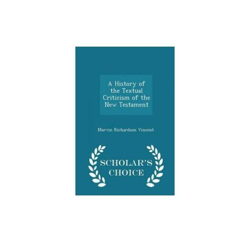 History of the Textual Criticism of the New Testament - Scholar's Choice Edition (9781297256714)