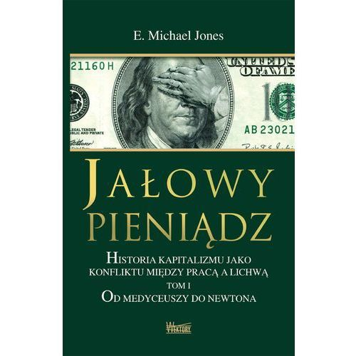 Jałowy pieniądz T.1 Od Medyceuszy do Newtona (506 str.)