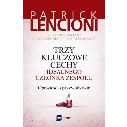 Trzy kluczowe cechy idealnego członka zespołu. Opowieść o przywództwie - PATRICK LENCIONI (242 str.)