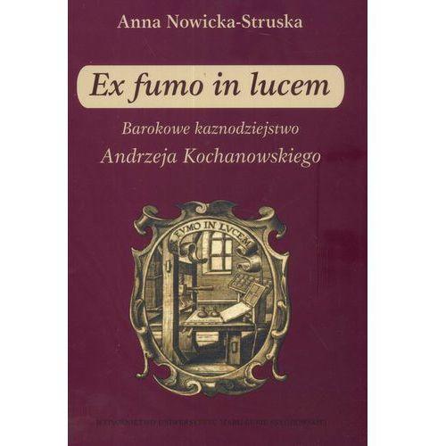 Ex fumo in lucem. Barokowe kaznodziejstwo Andrzeja Kochanowskiego, UMCS