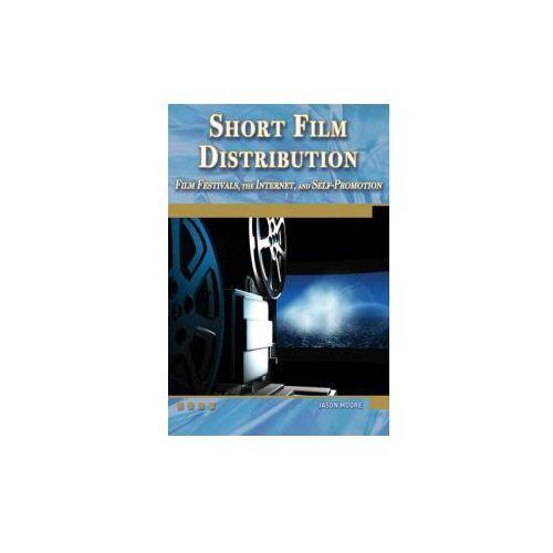 Short Film Distribution Film Festivals, the Internet, and Se