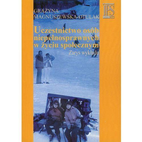 Uczestnictwo osób niepełnosprawnych w życiu społecznym Zarys wykładu (9788375451429)