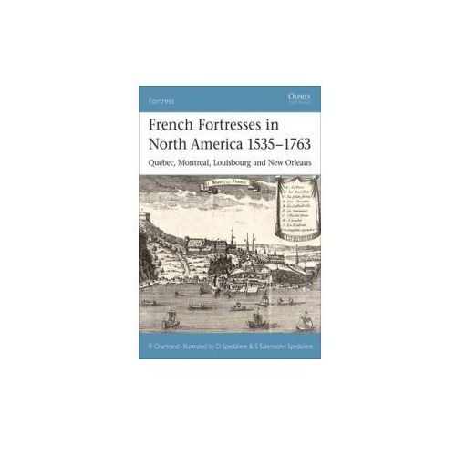 French Fortresses in North America, 1535-1763 (9781841767147)