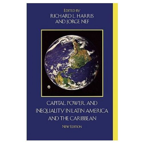 Capital, Power, and Inequality in Latin America and the Caribbean (9780742555242)