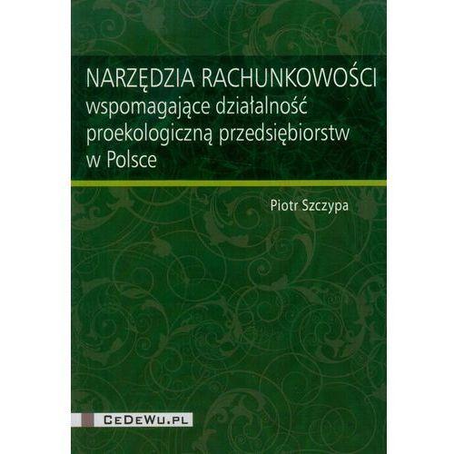 Narzędzia rachunkowości wspomagające działalność proekologiczną przedsiębiorstw w Polsce (238 str.)