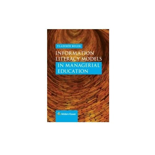 Information Literacy Models in Managerial Education (9788075522924)