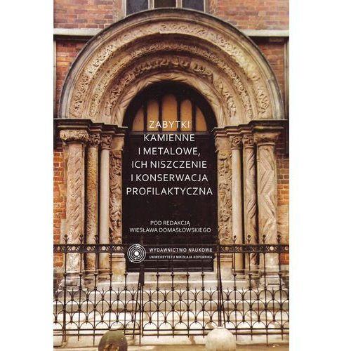 Zabytki kamienne i metalowe, ich niszczenie i konserwacja profilaktyczna - Wiesław Domasławski (566 str.)