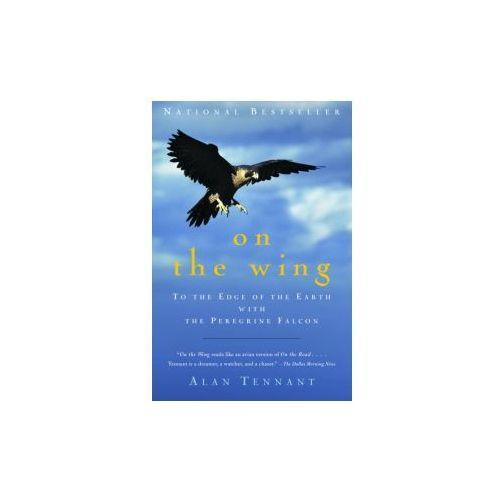 On the Wing: To the Edge of the Earth with the Peregrine Falcon (9781400031825)