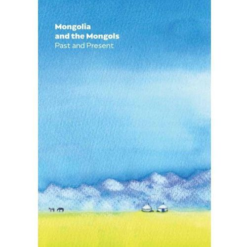 Mongolia and the Mongols Past and Present (2018)