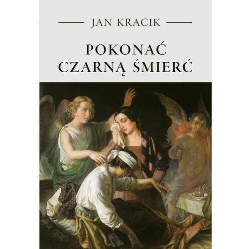 Pokonać czarną śmierć. Staropolskie postawy wobec zarazy - Ks.Jan Kracik - ebook