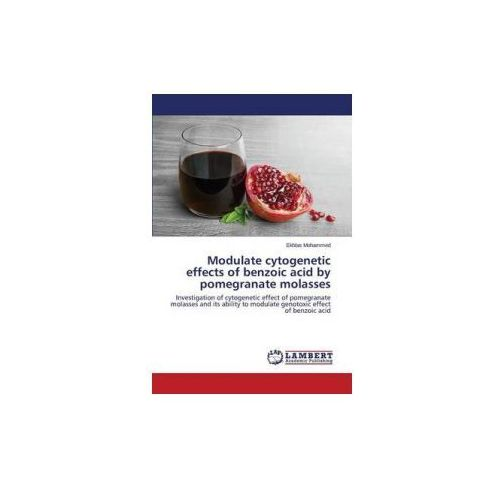 Modulate cytogenetic effects of benzoic acid by pomegranate molasses