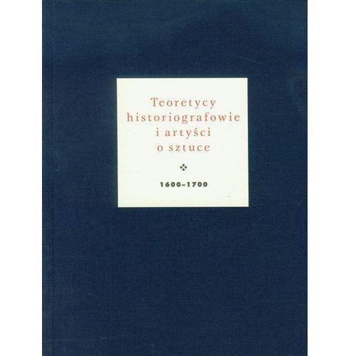 Teoretycy historiografowie i artyści o sztuce 1600-1700, oprawa twarda