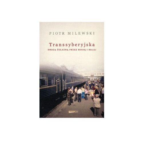 Transsyberyjska. Drogą żelazną przez Rosję i dalej (304 str.)