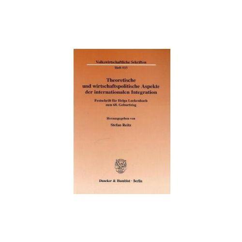 Theoretische und wirtschaftspolitische Aspekte der internationalen Integration. (9783428110780)