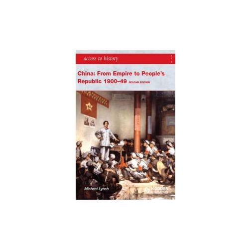 Access to History: China: from Empire to People's Republic 1900-49 Second Edition (9781444110128)
