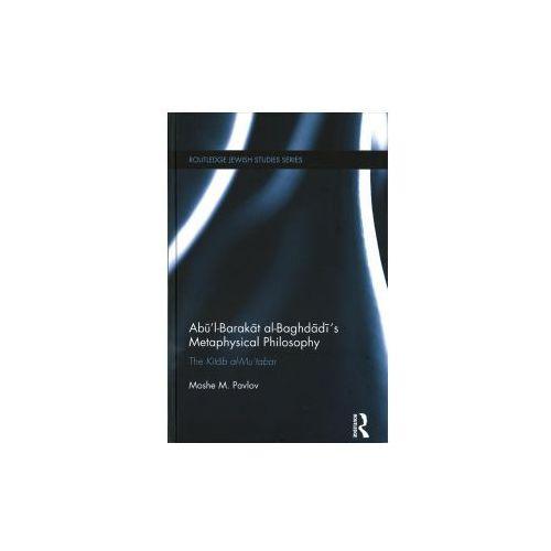 Abu'l-Barakat al-Baghdadi's Metaphysical Philosophy (9781138640498)