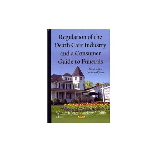 Regulation of the Death Care Industry & a Consumer Guide to Funerals
