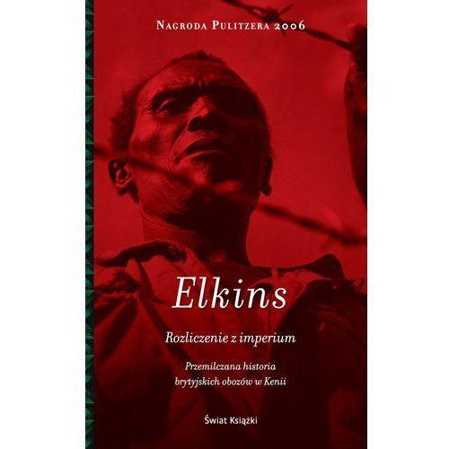 Rozliczenie z imperium. Przemilczana historia brytyjskich obozów w Kenii, Caroline Elkins