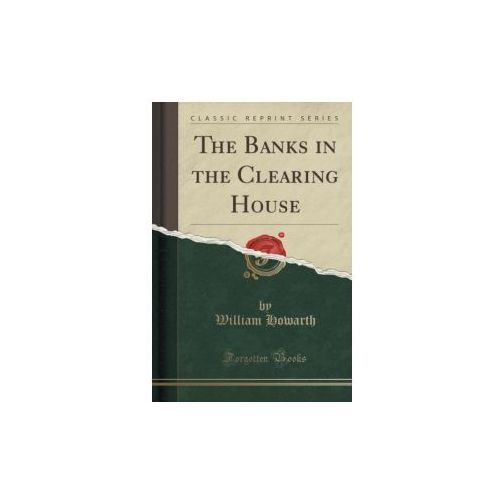 The Banks In The Clearing House (Classic Reprint)