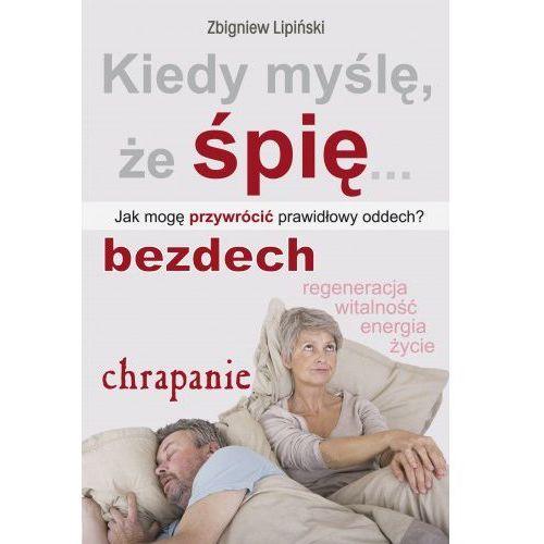 Kiedy myślę, że śpię. Jak mogę przywrócić prawidłowy oddech? (144 str.)