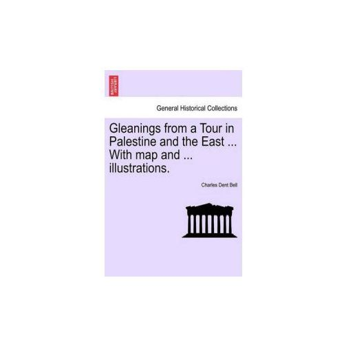 Gleanings from a Tour in Palestine and the East... with Map and... Illustrations. (9781241496463)