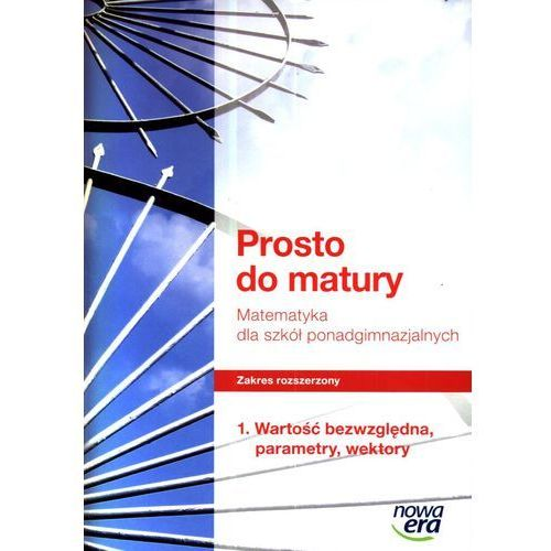 MATEMATYKA LO ZAKRES ROZSZERZONY WARTOŚĆ BEZWZGLĘDNA PARAMETRY WEKTORY PROSTO DO MATURY (2012)